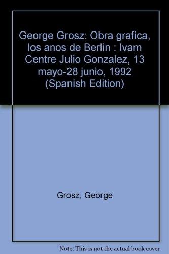 George grosz : obra grafica : los años de Berlín