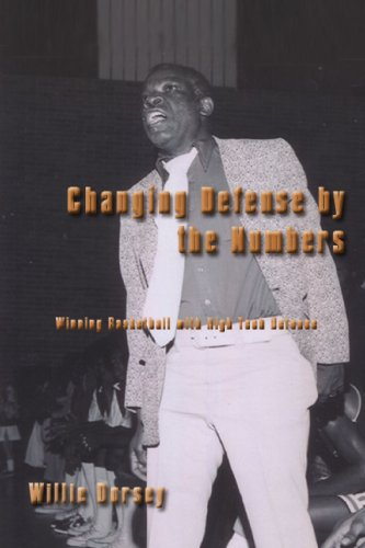 Changing Defense by the Numbers: Winning Basketball with High Tech Defense por Willie Dorsey