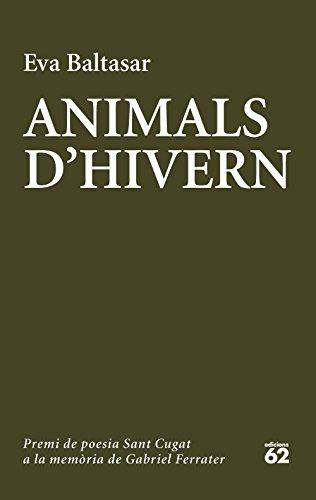 Animals d'hivern: Catorzè premi de poesia Sant Cugat a la memòria de Gabriel Ferrater (Catalan Edition) por Eva Baltasar Sarda
