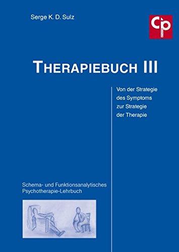 Therapiebuch III – Von der Strategie des Symptoms zur Strategie der Therapie: Schema- und Funktionsanalytisches Psychotherapie-Lehrbuch