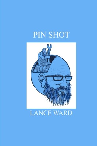 Pin Shot: A collection of autobiographical comics by Lance Ward