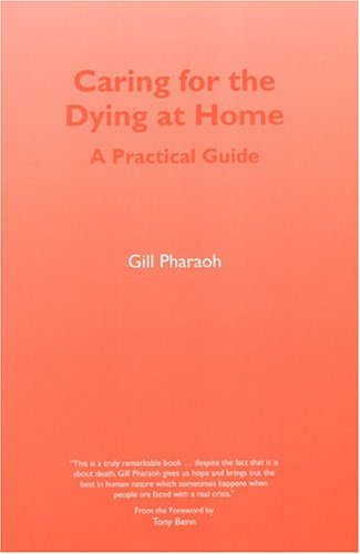 Caring for the Dying at Home: A Practical Guide by Gill Pharaoh (2004-09-28)