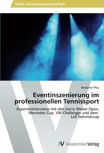 Preisvergleich Produktbild Eventinszenierung im professionellen Tennissport: Experteninterviews mit den Gerry Weber Open, Mercedes Cup, VW Challenger und dem   LoS Sommercup