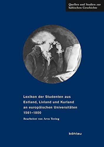 Lexikon der Studenten aus Estland, Livland und Kurland an europäischen Universitäten 1561-1800 (Quellen und Studien zur baltischen Geschichte, Band 28)
