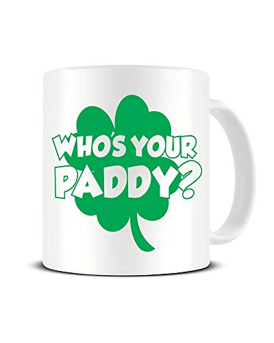 Who's Your Paddy - St Patrick's Day - Irish Humour - Ceramic Coffee Mug - Tea Mug - Great Gift Idea