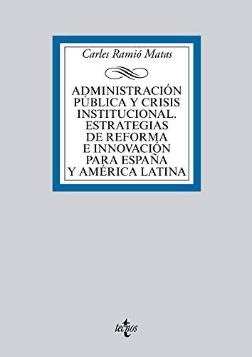 Administración pública y crisis institucional: Estrategias de reforma e innovación para España y América Latina por Carles Ramió Matas