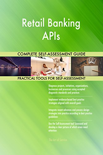 Retail Banking APIs All-Inclusive Self-Assessment - More than 660 Success Criteria, Instant Visual Insights, Comprehensive Spreadsheet Dashboard, Auto-Prioritized for Quick Results