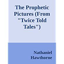 """The Prophetic Pictures (From """"Twice Told Tales"""") (Annoted) (English Edition)"""