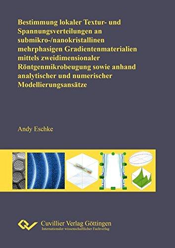 Bestimmung lokaler Textur- und Spannungsverteilungen an submikro-/nanokristallinen mehrphasigen Gradientenmaterialien mittels zweidimensionaler ... und numerischer Modellierungsansätze