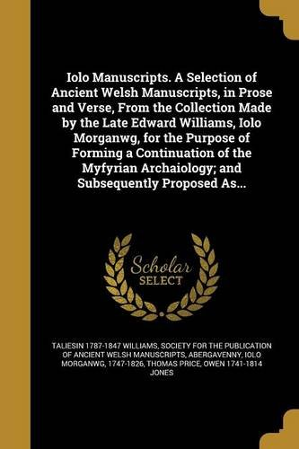 Iolo Manuscripts. a Selection of Ancient Welsh Manuscripts, in Prose...