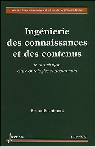 Ingénierie des connaissances et des contenus : Le numérique entre ontologies et documents par Bruno Bachimont