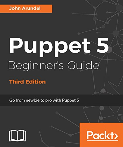Puppet 5 Beginner's Guide - Third Edition: Go from newbie to pro with Puppet 5 (English Edition)