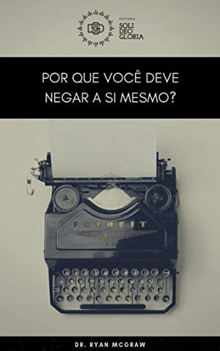Por Que Você Deve Negar a Si Mesmo? (Portuguese Edition)