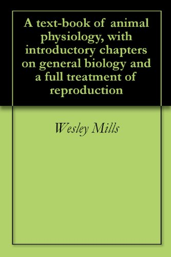 A text-book of animal physiology, with introductory chapters on general biology and a full treatment of reproduction (English Edition) por Wesley Mills