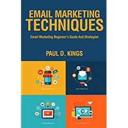 Email Marketing Techniques: Email Marketing Beginner's Guide and Strategies