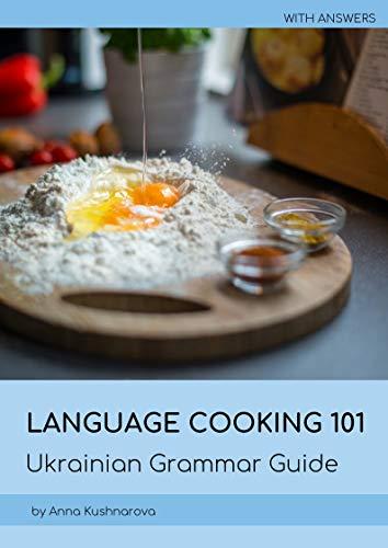 Language Cooking 101: Ukrainian Grammar Guide (English Edition)