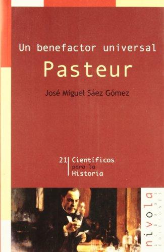Un benefactor universal. Pasteur (Científicos para la Historia) por José Miguel Sáez Gómez