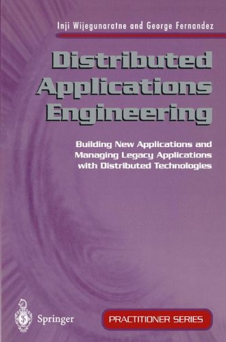 Distributed Applications Engineering: Building New Applications and Managing Legacy Applications with Distributed Technologies (Practitioner Series) por Inji Wijegunaratne
