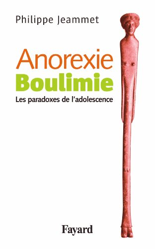 Anorexie. Boulimie: Les paradoxes de l'adolescence
