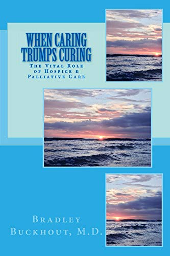 When Caring Trumps Curing: The Vital Role of Palliative and Hospice Care (English Edition)