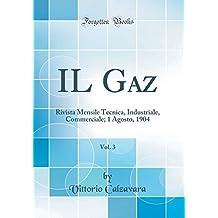 IL Gaz, Vol. 3: Rivista Mensile Tecnica, Industriale, Commerciale; 1 Agosto, 1904 (Classic Reprint)