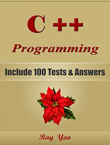 C++ Programming, For Beginners, Learn Coding Fast! Include 100 Tests & Answers, C++ Crash Course, QuickStart Guide & Tutorial Book with Program Interview, ... Ultimate Beginner's Guide! (English Edition)