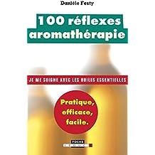 100 Réflexes aromathérapie