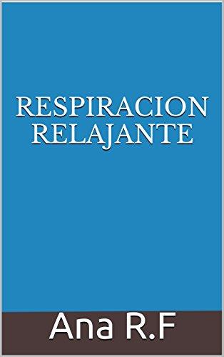 Descargar gratis ebooks RESPIRACION RELAJANTE B01F2FT490 in Spanish RTF