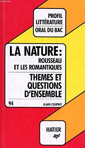 Profil D'Une Oeuvre:la nature Rousseau et les romantiques (themes & questions d'ensemble)