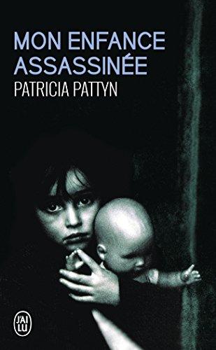Mon enfance assassinée. Le long martyr d'une petite fille du nord de la France par Patricia Pattyn