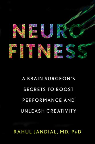 Neurofitness: A Brain Surgeon's Secrets to Boost Performance and Unleash Creativity