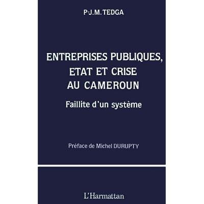 Entreprises publiques, état et crise au Cameroun: Faillite d'un système