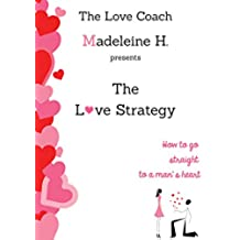 The Love Strategy: How to go straight to a man's heart (English Edition)