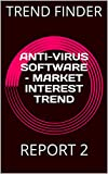 ANTI-VIRUS SOFTWARE - MARKET INTEREST TREND: REPORT 2 (English Edition)