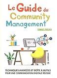 Le guide du community management : Techniques avancées et boîte à outils pour une communication digitale réussie