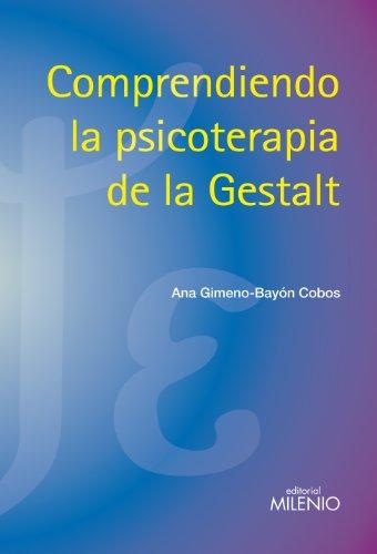 Comprendiendo la psicoterapia de la Gestalt (Psique y Ethos) por Ana Gimeno Bayón-Cobos