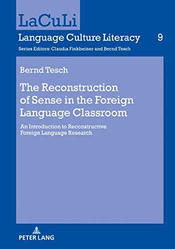 The Reconstruction of Sense in the Foreign Language Classroom: An Introduction to Reconstructive Foreign Language Research (LaCuLi. Language Culture Literacy Book 9) (English Edition)