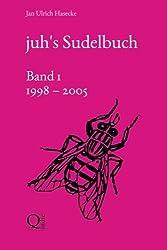 juh's Sudelbuch (Band 1: 1998 bis 2005)
