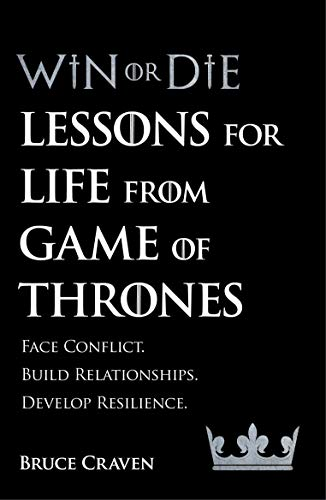 Win Or Die : Lessons for Life from Game of Thrones