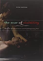 The Scar of Visibility: Medical Performances and Contemporary Art by Petra Kuppers (2007-01-16)