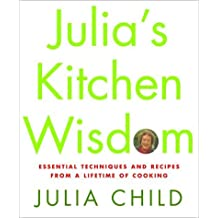 Julia's Kitchen Wisdom: Essential Techniques and Recipes from a Lifetime of Cooking by Julia Child (2000-11-14)