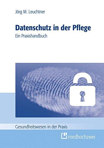 Datenschutz in der Pflege: Ein Praxishandbuch (Gesundheitswesen in der Praxis)