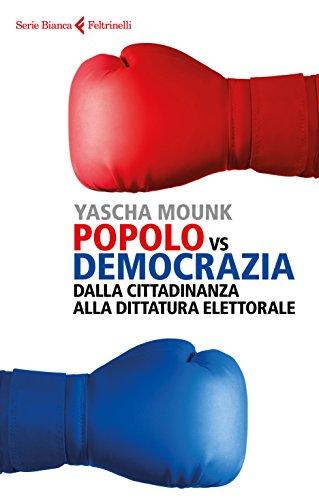 Popolo vs Democrazia: Dalla cittadinanza alla dittatura elettorale