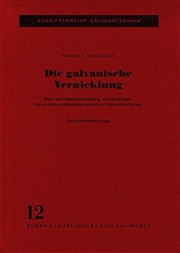 Die galvanische Vernicklung: Glanz-, Halbglanz- und Mattvernicklung, Korrosionsfragen einschliesslich Dickvernicklung, Nickelgalvanoplastik und Dispersionsschichten (Schriftenreihe Galvanotechnik) -