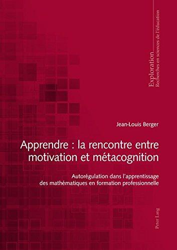 Apprendre: La Rencontre Entre Motivation Et Métacognition: Autorégulation Dans L'apprentissage Des Mathématiques En Formation Professionnelle