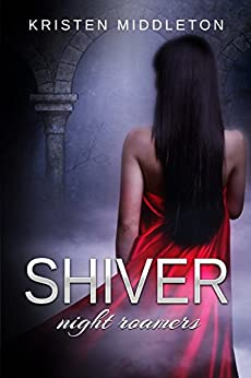 Shiver (Night Roamers - Book Two) A Vampire Adventure With Romance and Suspense by [Middleton, Kristen, Middleton, K.L.]