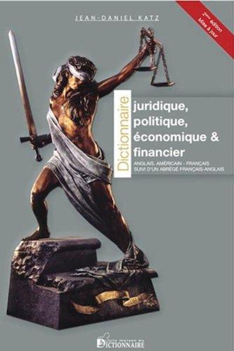 Dictionnaire juridique, politique, économique & financier anglais-américain-français : suivi d'un abrégé français-anglais par Jean-Daniel Katz