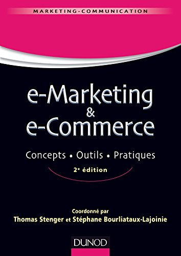 E-marketing & e-commerce - 2e éd. - Concepts, outils, pratiques par Thomas Stenger