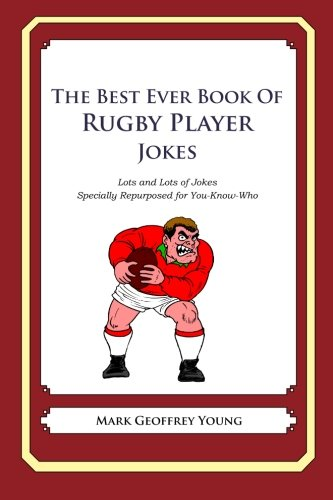 The Best Ever Book of Rugby Player Jokes: Lots and Lots of Jokes Specially Repurposed for You-Know-Who