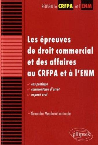 Les épreuves de droit commercial et des affaires au CRFPA et à l'ENM : Cas pratique, commentaire d'arrêt, exposé oral par Alexandra Mendoza-Caminade
